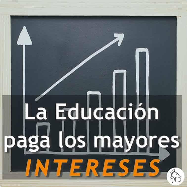 La Educación Paga los mejores intereses